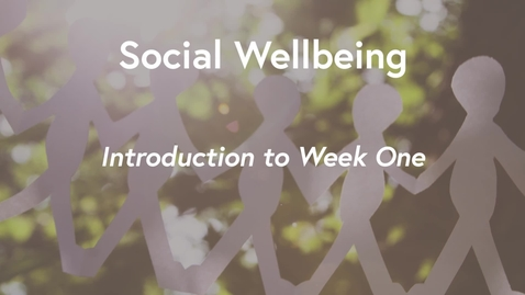 Thumbnail for entry Social Wellbeing MOOC WK1 - Introduction to Week 1