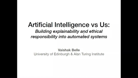 Thumbnail for entry Artificial Intelligence versus Us: building explainability and ethical responsibility into automated systems; Dr Vaishak Belle