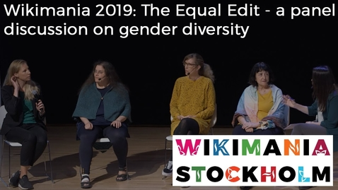 Thumbnail for entry Wikimania 2019: The Equal Edit - a panel discussion on gender diversity