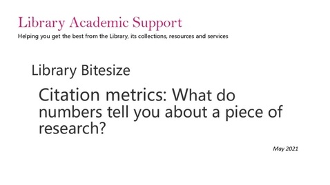 Thumbnail for entry Library Bitesize: Citation metrics - what do numbers tell you about a piece of research?