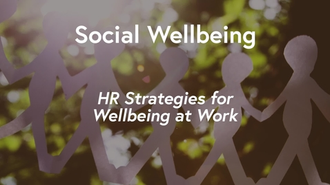 Thumbnail for entry Social Wellbeing MOOC WK2 - HR Strategies for Wellbeing at Work