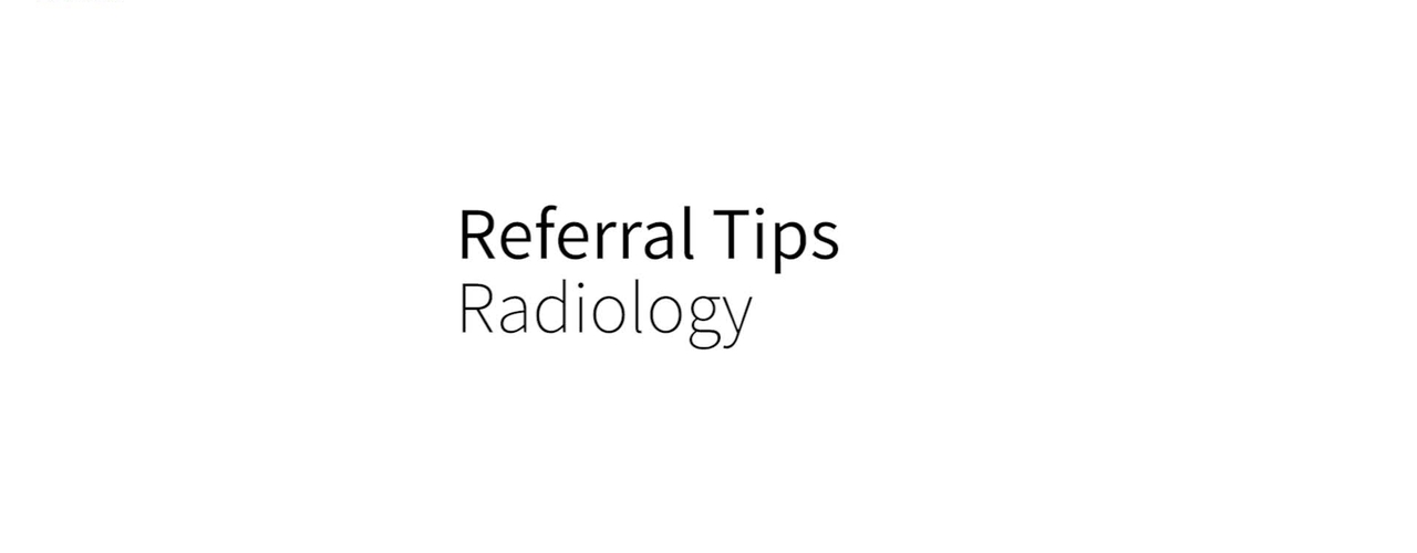 Referral Tips - Radiology