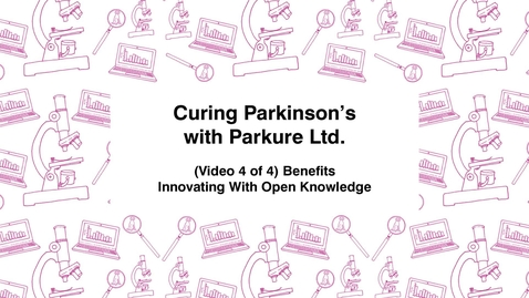 Thumbnail for entry Curing Parkinson's with Parkure Ltd., (Video 4 of 4) Benefits, Innovating With Open Knowledge