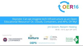 Thumbnail for entry Jim Groom: Can we imagine tech Infrastructure as an OER? Or, Clouds, Containers, and APIs, Oh My!