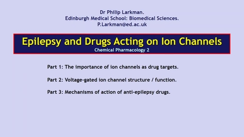 Thumbnail for entry CP2 CNS3 Epilepsy and Drugs Acting on Ion Channels - Dr Phil Larkman