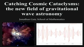 Thumbnail for entry Catching Cosmic Cataclysms: the new field of gravitational wave astronomy