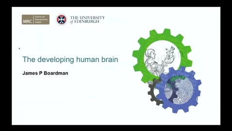 Thumbnail for entry Inaugural Lecture -  Professor James Boardman - The Developing Human Brain