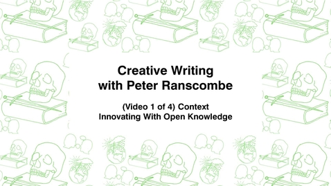 Thumbnail for entry Creative Writing with Peter Ranscombe, (Video 1 of 4) Context, Innovating with Open Knowledge
