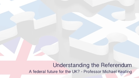Thumbnail for entry Understanding the Referendum - A federal future for the UK