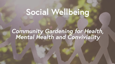 Thumbnail for entry Social Wellbeing MOOC WK2 - Community Gardening for Health Mental Health & Conviviality