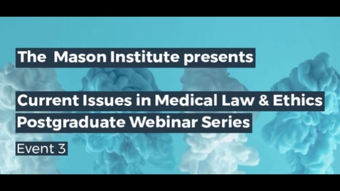 Thumbnail for entry Current Issues in Medical Law Ethics - Postgraduate Webinar Series