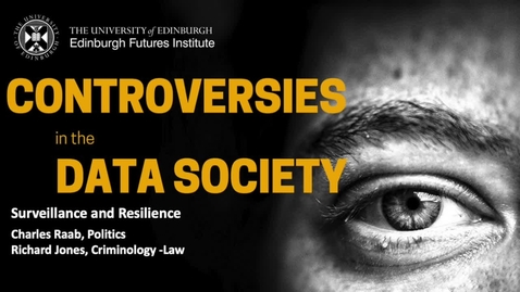 Thumbnail for entry Surveillance and Resilience  - Raab and Jones  - Data Controversies 2019