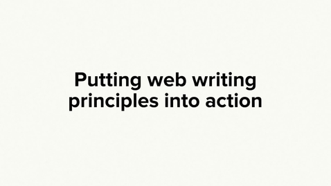 Thumbnail for entry Putting web writing principles into practice