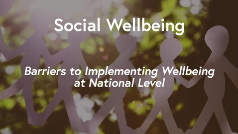 Thumbnail for entry Social Wellbeing Mooc WK3 - Barriers to Implementing Wellbeing at National Level