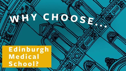 Thumbnail for entry Why choose Edinburgh Medical School?