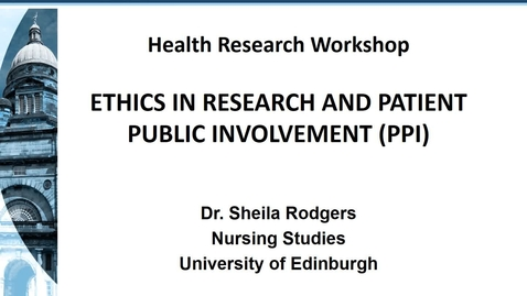 Thumbnail for entry srodgers Ethics of Research and PPI lecture
