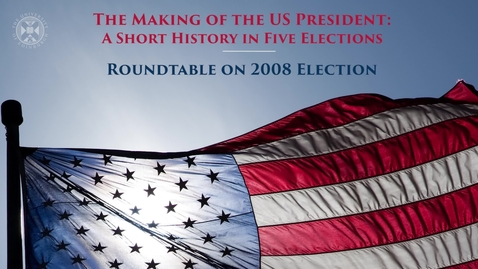 Thumbnail for entry The Making of the US President - Roundtable on 2008 election