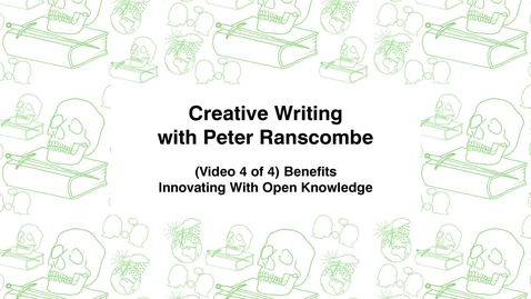 Thumbnail for entry Creative Writing with Peter Ranscombe, (Video 4 of 4) Benefits, Innovating with Open Knowledge