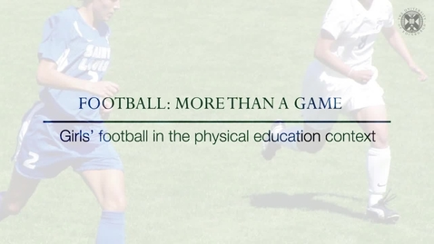 Thumbnail for entry Football: More than a game - Girls' football in the physical education context