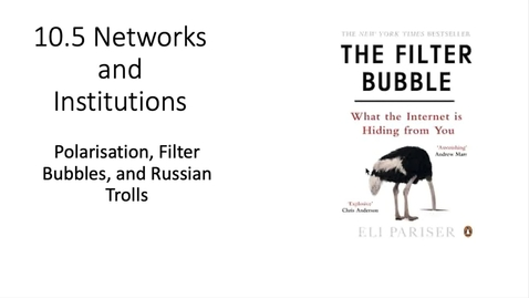 Thumbnail for entry 10.6 Networks and Insitutions- Filter bubbles and Polarisastion