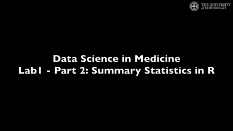 Thumbnail for entry Data Science in Medicine Lab1: Summary Statistics in R