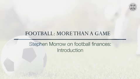 Thumbnail for entry Football: More than a game - Stephen Morrow on football finances: Introduction