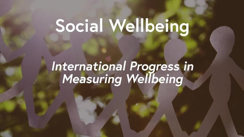 Thumbnail for entry Social Wellbeing MOOC WK1 - International Progress in Measuring Wellbeing