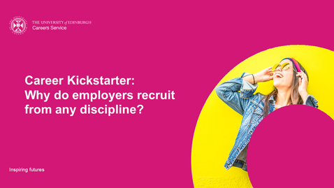 Thumbnail for entry Career Kickstarter: Why do employers recruit from any discipline?
