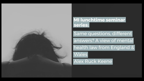 Thumbnail for entry Same questions, different answers? A view of mental health law from England & Wales -Alex Ruck Keene