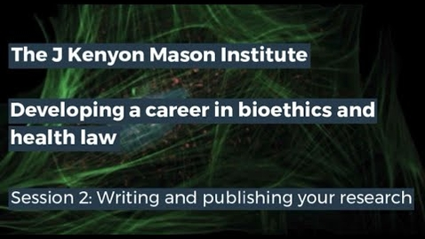 Thumbnail for entry J Kenyon Mason Institute – Developing a career in bioethics and health law - Session 2