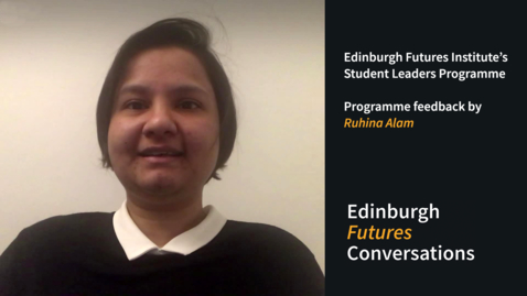 Thumbnail for entry Edinburgh Futures Conversations EFI's Student Leaders Programme - Ruhina Alam