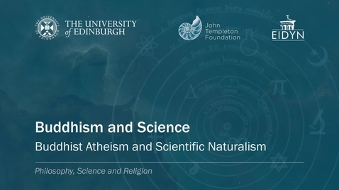 Thumbnail for entry 3. Buddhism and Science - Buddhist Atheism and Scientific Naturalism