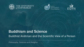 Thumbnail for entry 4. Buddhism and Science-Buddhist Anātman and the Scientific View of a Person