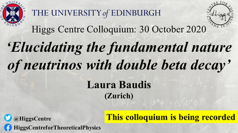 Thumbnail for entry Higgs Centre Colloquium: Laura BAUDIS 'Elucidating the fundamental nature of neutrinos with double beta decay'