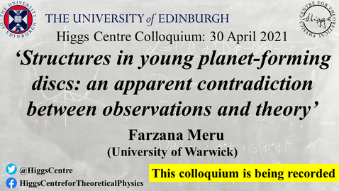 Thumbnail for entry Higgs Centre Colloquium: Farzana Meru 'Structures in young planet-forming discs: an apparent contradiction between observations and theory'