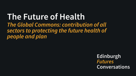 Thumbnail for entry The Global Commons: contribution of all sectors to protecting the future health of people and plan
