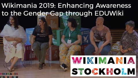Thumbnail for entry Wikimania 2019: Enhancing Awareness to the Gender Gap through EDUWiki