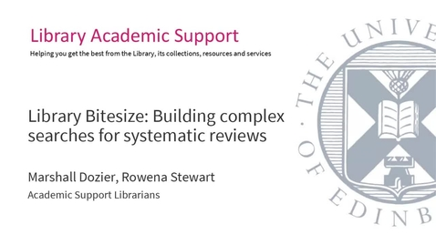 Thumbnail for entry Library Bitesize: Building complex searches for systematic reviews