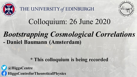 Thumbnail for entry Higgs Centre Colloquium: Daniel BAUMANN 'Bootstrapping Cosmological Correlations'