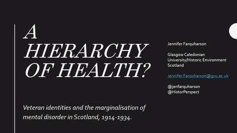 Thumbnail for entry Jennifer Farquharson - A hierarchy of health: veteran identities and the marginalisation of mental disorder