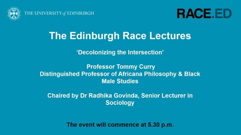 Thumbnail for entry The Edinburgh Race Lectures: Decolonizing the Intersection – 12 August 2020