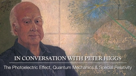 Thumbnail for entry Higgs Boson - In conversation with Peter Higgs - The photoelectric effect, quantum mechanics and special relativity
