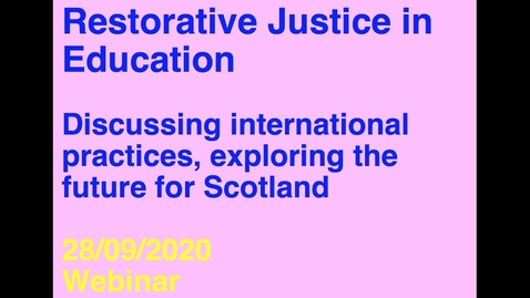 Thumbnail for entry Webinar — Restorative Justice in Education: Discussing international practices, exploring the future for Scotland