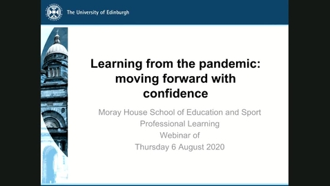 Thumbnail for entry Webinar: Learning from the pandemic: moving forward with confidence (6 Aug 20)
