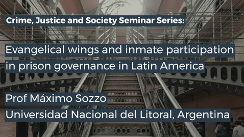 Thumbnail for entry CJS Seminar:  Evangelical wings and inmate participation in prison governance in Latin America