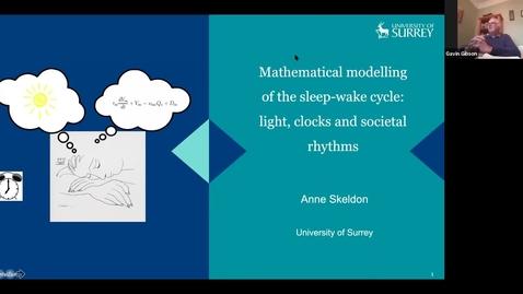 Thumbnail for entry Mathematical modelling of the sleep-wake cycle: light, clocks and societal rhythms - Anne Skeldon