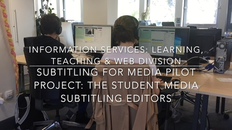 Thumbnail for entry Subtitling for Media Pilot Project: The Student Media Subtitlers
