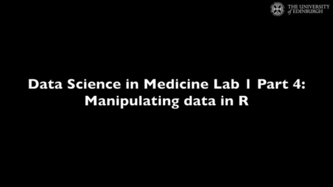 Thumbnail for entry Data Science in Medicine Lab 1: Manipulating data in R