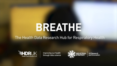 Thumbnail for entry BREATHE - The Health Data Research Hub for Respiratory Health