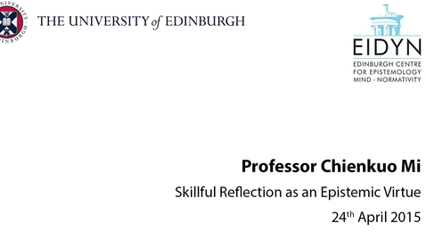 Thumbnail for entry Chienkuo Mi: Skilful Reflection as an Epistemic Virtue